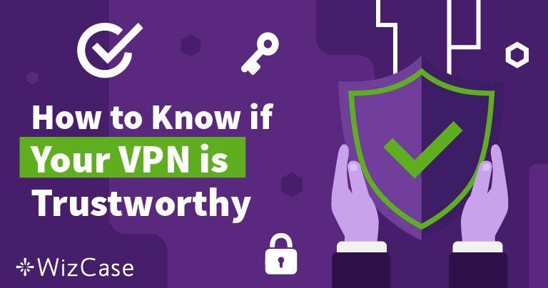 Jak vědět, zda můžete důvěřovat vaší VPN