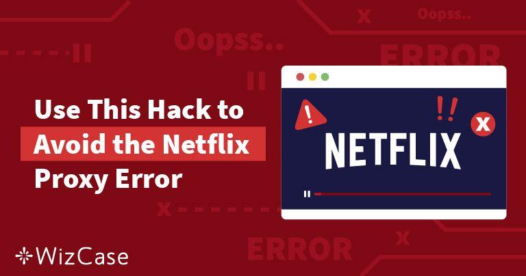 Zbavte se při sledování Netflixu chyby proxy serveru Wizcase